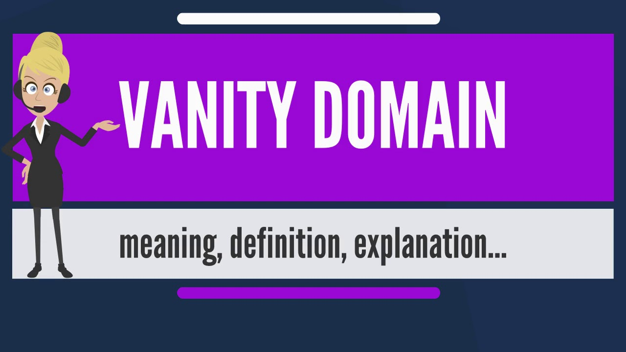 What Does VANITY DOMAIN Mean? VANITY DOMAIN Meaning U0026 Explanation