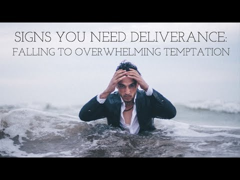 Signs You Need Deliverance: Falling to Overwhelming Temptation