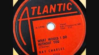 RAY CHARLES  What Would I Do Without You  1956