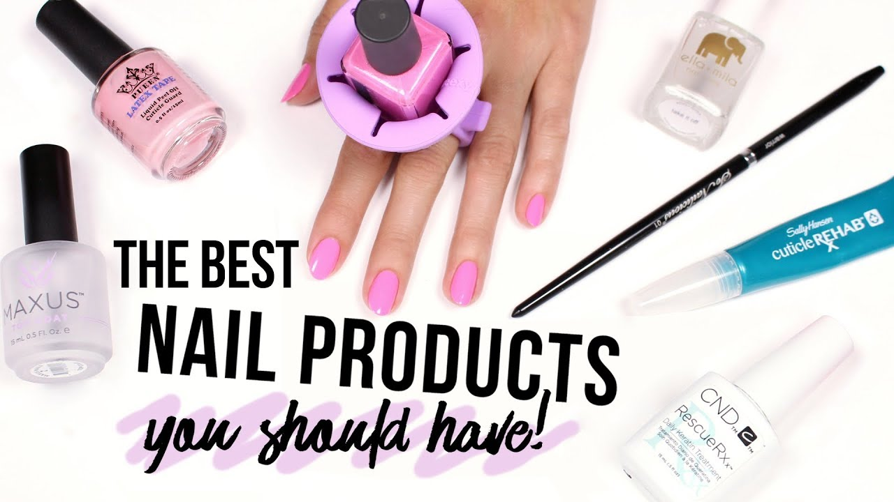 The Best Nail Products You Should Have! - YouTube