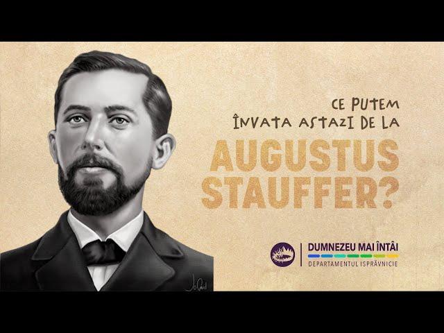 """18 septembrie 2021 -  """"Augustus Stauffer L-a pus pe Dumnezeu mai întâi"""""""