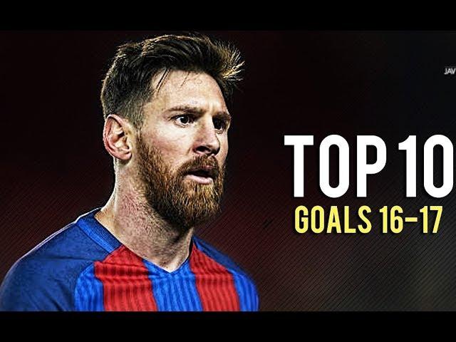 Messi top 10 Goals 2016-2017