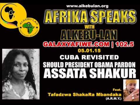 "AFRIKA SPEAKS with ALKEBULAN: Should President Obama ""Pardon"" Assata Shakur?   05.01.15"