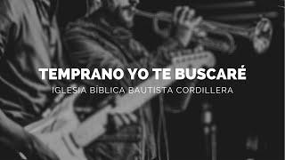 TEMPRANO YO TE BUSCARÉ - IGLESIA BÍBLICA BAUTISTA CORDILLERA