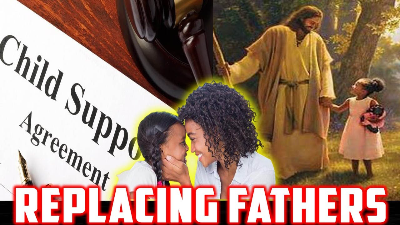 Single Mothers SUBSTITUTE Fathers With JESUS and GOVERNMENT