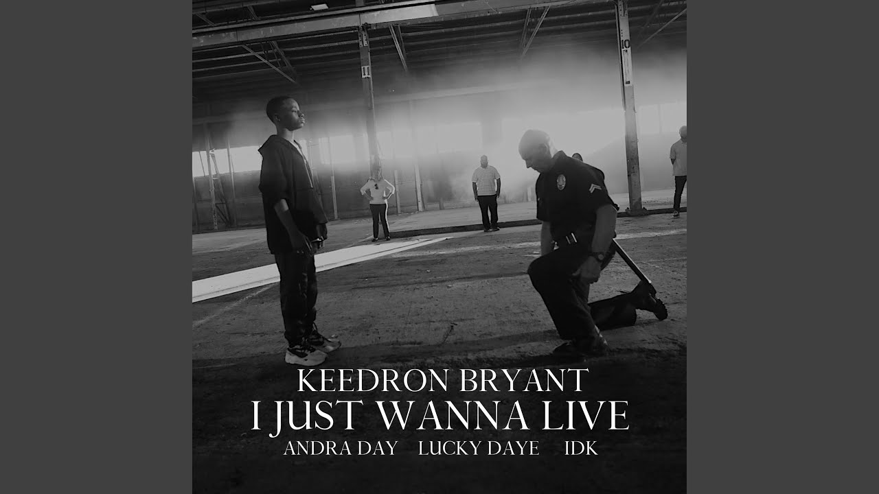 Keedron Bryant - I Just Wanna Live (feat. Andra Day, Lucky Daye and IDK)