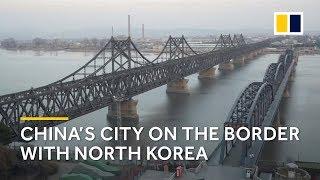 Dandong: China's border city with North Korea