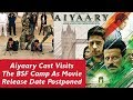 Aiyaary release date postponed from 26th Jan,2017 To 9th Feb,2018 | BSF Camp