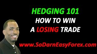 Hedging 101 (How To Win A Losing Trade) - So Darn Easy Forex