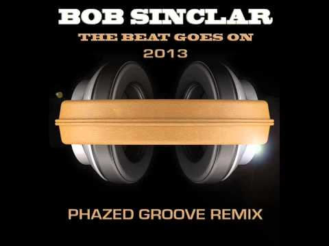 Bob Sinclar - The Beat Goes On 2013 (Phazed Groove Remix)