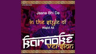 Jaane Bhi De (In the Style of Wajid Ali) (Karaoke Version)