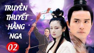 Phim Kiếm Hiệp Hay : Truyền Thuyết Hằng Nga - Tập 2 | Phim Bộ Trung Quốc Hay Nhất - Thuyết Minh
