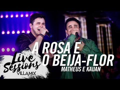 A Rosa e o Beija flor - Matheus e Kauan - Live Sessions - Villa Country SP