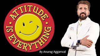ATTITUDE IS EVERYTHING | Personality Development by Anurag Aggarwal