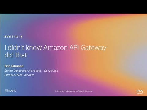 AWS re:Invent 2019: [REPEAT 2] I didn't know Amazon API Gateway did that (SVS212-R2)