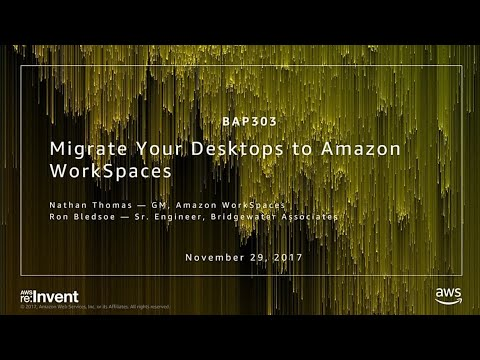 AWS re:Invent 2017: Migrate Your Desktops to Amazon WorkSpaces (BAP303)