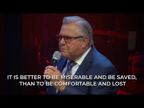 It is Better to be Miserable and be Saved, than to be Comfortable and Lost  – Wayne Huntley