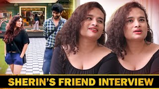 Tharshan ஒன்னும் Original லா தெரில... | Bigg Boss 3 Actress Sherin Friend Shreaja Interview