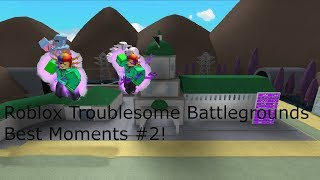 Roblox Troublesome Battlegrounds Best Moments #2!
