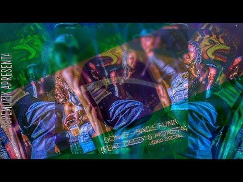 Don G - Baile Funk FeatDeezy & Monsta Vídeo