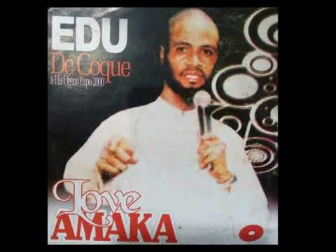 Edu De Coque - Love Amaka - FULL ALBUM 2018 - Nigerian Highlife Music