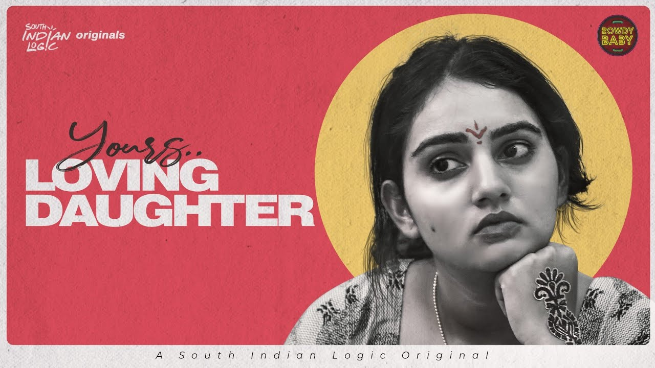 Your's Loving Daughter | Soniya Singh | Rowdy Baby | South Indian Logic