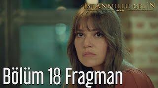 İstanbullu Gelin 18. Bölüm Fragman