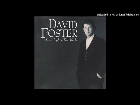 David Foster Love Lights The World 11 Love Lights The World Youtube