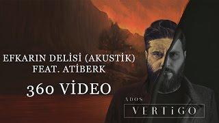 Ados - Efkarın Delisi (feat. Atiberk) (Akustik) (360 Video)