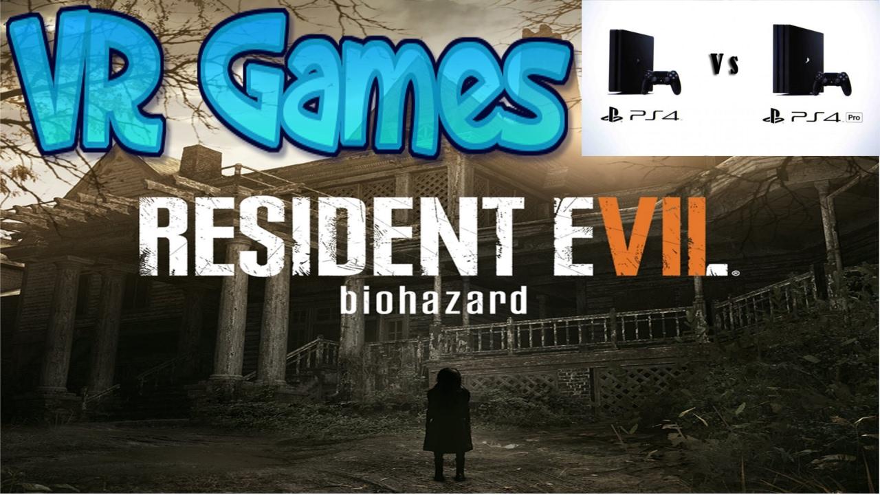 Vr Games Re7 Ps4 Vs Pro Differences Youtube Ps4resident Evil 7 Reg 3 Premium