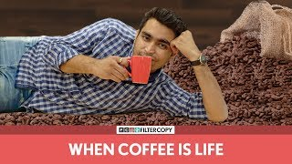 FilterCopy | When Coffee Is Life | कॉफ़ी ही ज़िन्दगी है | Ft. Viraj Ghelani