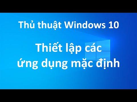 Thiết lập các ứng dụng mặc định trong Windows 10