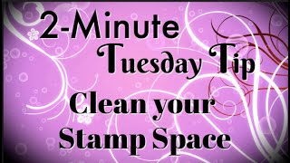 Simply Simple 2-MINUTE TUESDAY TIP - Clean your Stamp Space by Connie Stewart