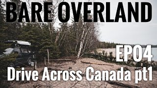 Bare Overland EP04 Drive Across Canada pt1 - Quebec, Ontario & Lake Superior