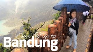 Our Trip to Bandung