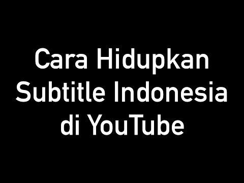 Cara Hidupkan Subtitle Indonesia di YouTube