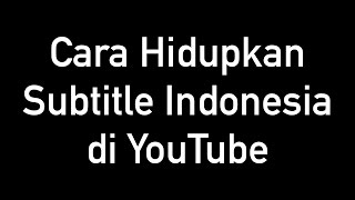 Video Cara Hidupkan Subtitle Indonesia di YouTube download MP3, 3GP, MP4, WEBM, AVI, FLV September 2018