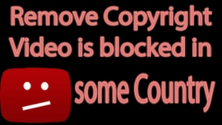 How To Remove Copyright Video is blocked in some Country - no software needed