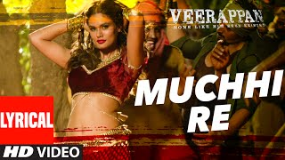 MUCHHI RE Lyrical Video Song | VEERAPPAN | Sandeep Bharadwaj | Jeet Gannguli | T-Series