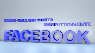 COMO EXCLUIR CONTA DO FACEBOOK DEFINITIVAMENTE - 2014.2