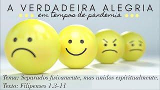 "Separados fisicamente, mas unidos espiritualmente"" (Filipenses 1.3-11)"