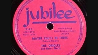 ORIOLES   Maybe You'll Be There   1954