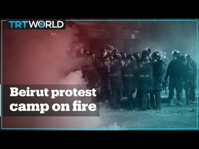 Fire engulfs Beirut protest camp