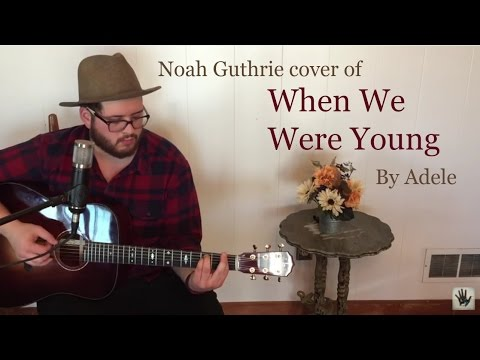 When We Were Young by Adele - Noah Guthrie Cover