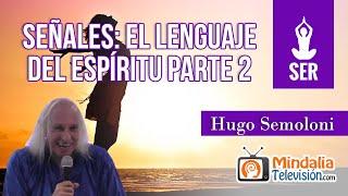 Señales: el lenguaje del espíritu, por Hugo Semoloni PARTE 2