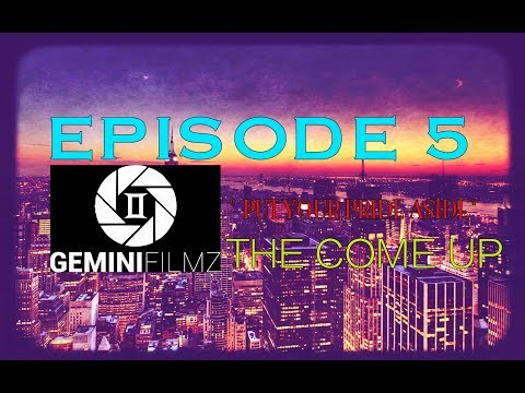 "THE COME UP (EPISODE.5) "" Put your Pride aside """