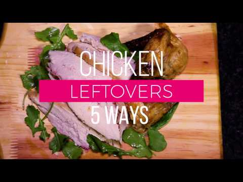 Chicken Leftovers 5 Ways