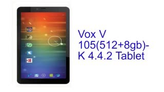 Vox V 105(512+8gb)- K 4.4.2 Tablet Specification [INDIA]