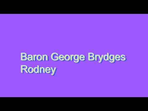 How to Pronounce Baron George Brydges Rodney