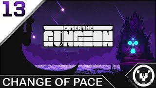 CHANGE OF PACE | Enter The Gungeon | 13